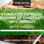 Food do Dia | Receita de Starbucks espresso brownie de chocolate meio amargo